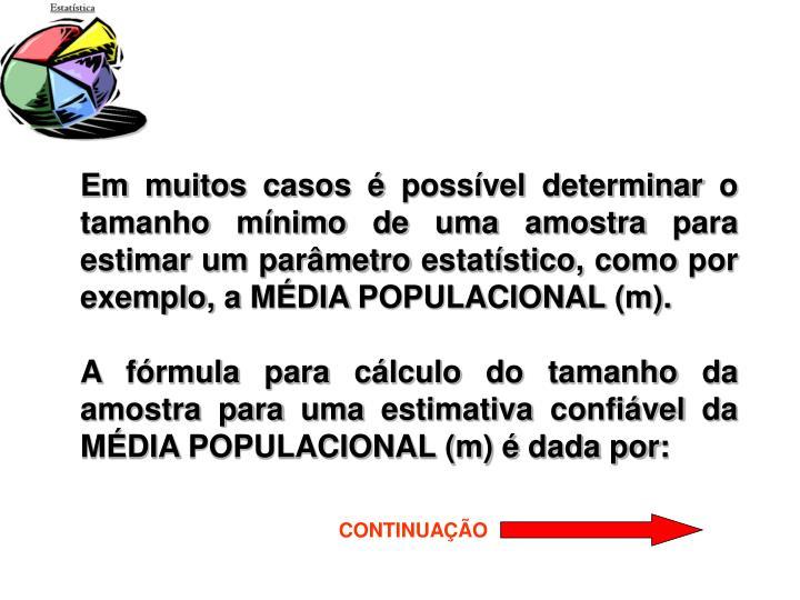 Em muitos casos é possível determinar o tamanho mínimo de uma amostra para estimar um parâmetro estatístico, como por exemplo, a MÉDIA POPULACIONAL (m).