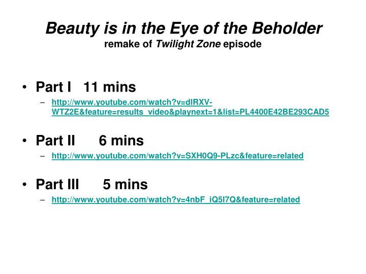 Ppt beauty is in the eye of the beholder remake of twilight zone beauty is in the eye of the beholderremake of twilight zone episode toneelgroepblik Image collections