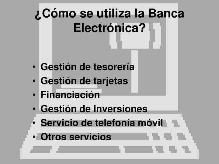 ¿Cómo se utiliza la Banca Electrónica?