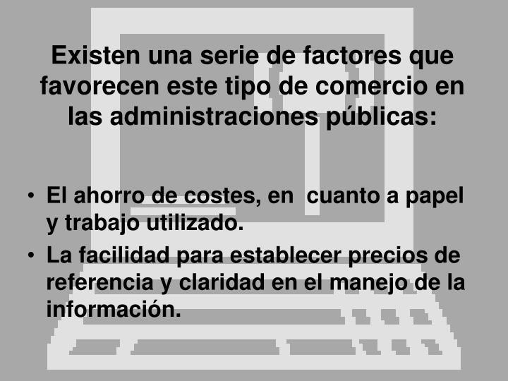 Existen una serie de factores que favorecen este tipo de comercio en las administraciones públicas: