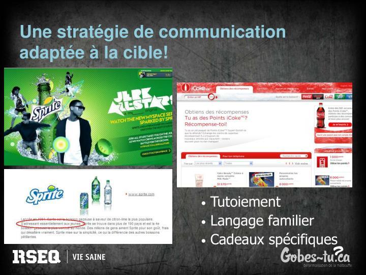 Une stratégie de communication adaptée à la cible!