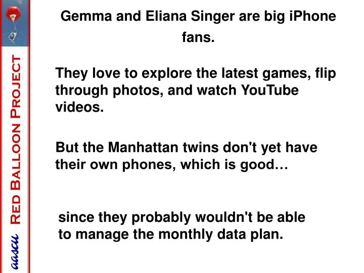 Gemma and Eliana Singer are big iPhone fans.