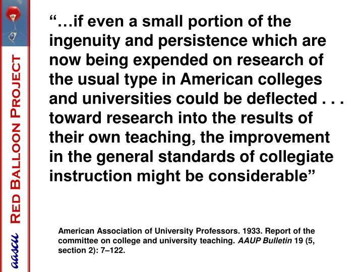 """…if even a small portion of the ingenuity and persistence which are now being expended on research of the usual type in American colleges and universities could be deflected . . . toward research into the results of their own teaching, the improvement in the general standards of collegiate instruction might be considerable"""