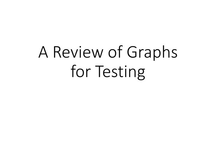 A review of graphs for testing