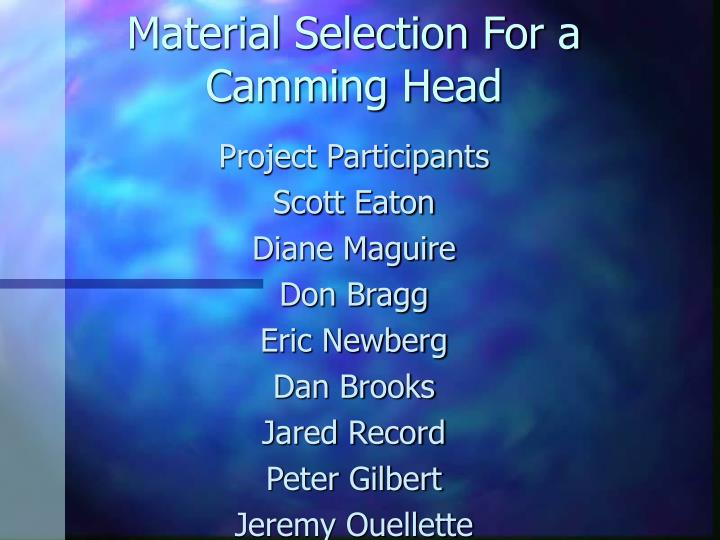 Material selection for a camming head