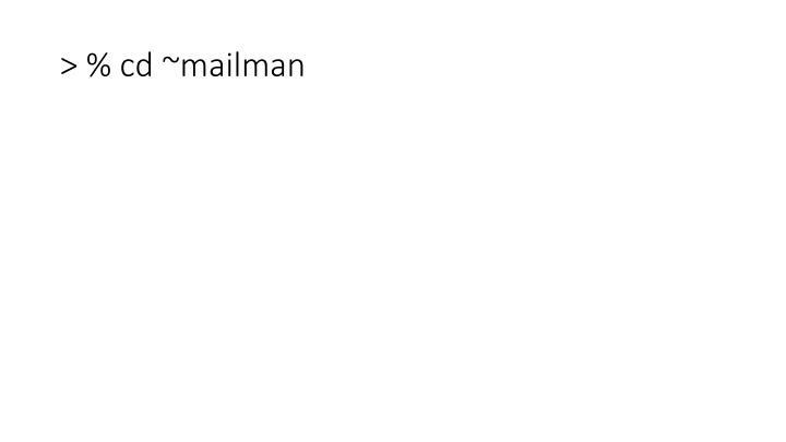 > % cd ~mailman