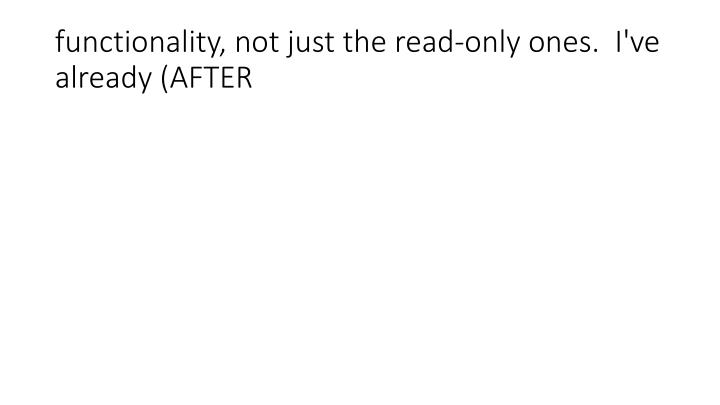 functionality, not just the read-only ones.  I've already (AFTER