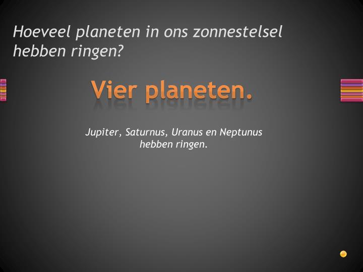 Hoeveel planeten in ons zonnestelsel hebben ringen?