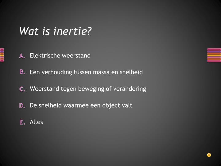 Wat is inertie?