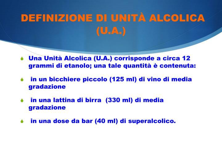 DEFINIZIONE DI UNITÀ ALCOLICA (U.A.)
