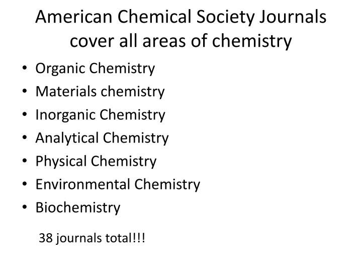 American Chemical Society Journals cover all areas of chemistry