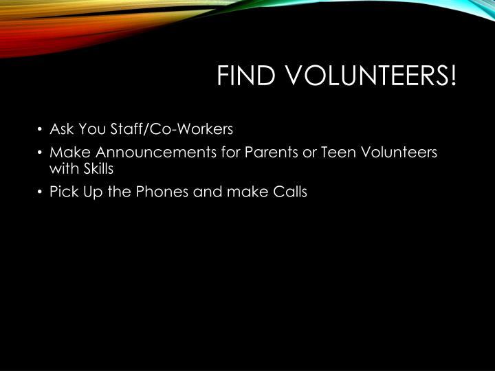 Find Volunteers!