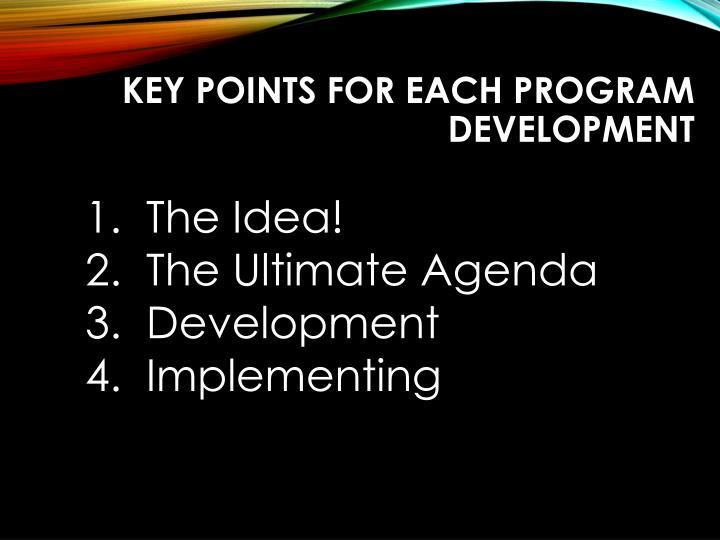KEY POINTS FOR EACH PROGRAM Development