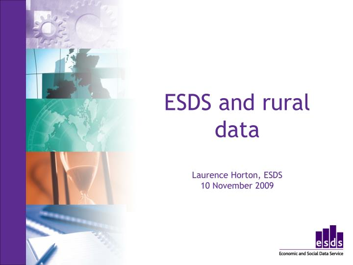 esds and rural data laurence horton esds 10 november 2009 n.
