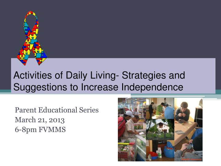principles for supporting independence in daily living essay The model is made up of five components: activities of daily living (adls), lifespan, dependence/independence continuum, factors influencing adls, and individuality in living (roper, logan, tierney, 2002.