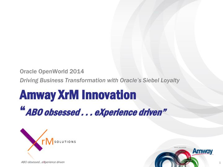 amway xrm innovation abo obsessed experience driven n.