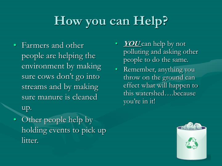 Farmers and other people are helping the environment by making sure cows don't go into streams and by making sure manure is cleaned up.