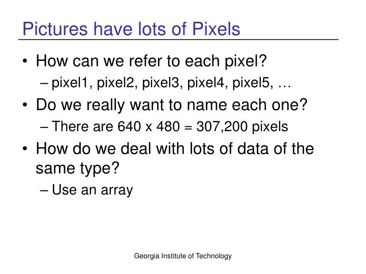 Pictures have lots of Pixels