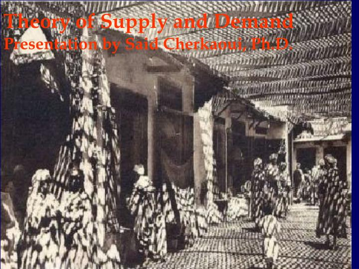 theory of supply and demand presentation by said cherkaoui ph d n.
