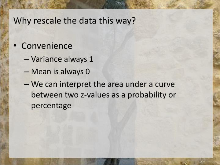 Why rescale the data this way?