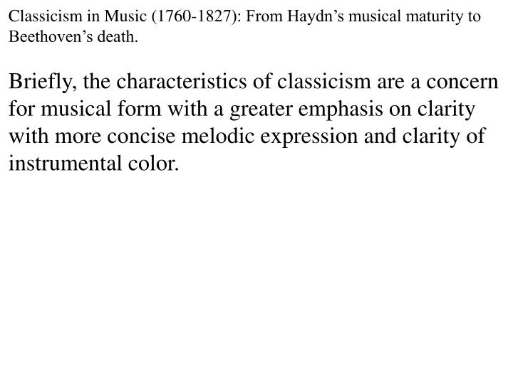 Classicism in Music (1760-1827): From Haydn's musical maturity to Beethoven's death.