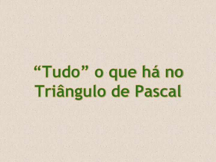 """""""Tudo"""" o que há no Triângulo de Pascal"""