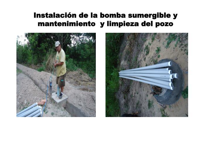 Instalaci n de la bomba sumergible y mantenimiento y limpieza del pozo