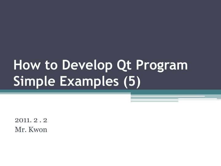 how to develop qt program simple examples 5 n.