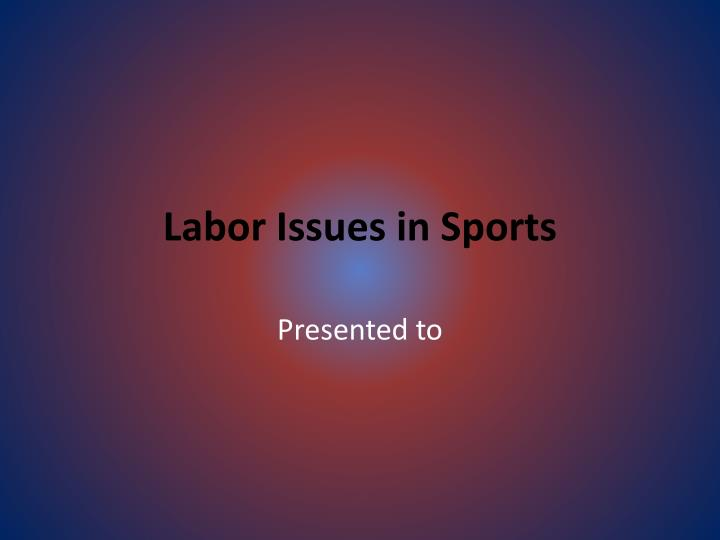 labor issues Managing employee relations issues help employers employee relations issues stem from various aspects of employment and labor law legal issues such as.
