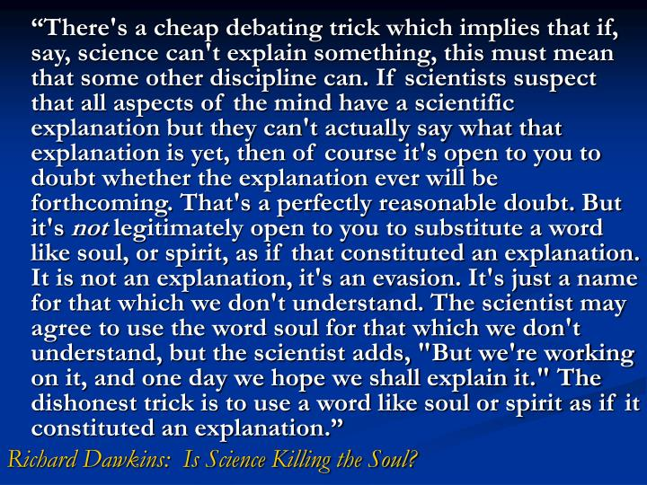 """""""There's a cheap debating trick which implies that if, say, science can't explain something, this ..."""