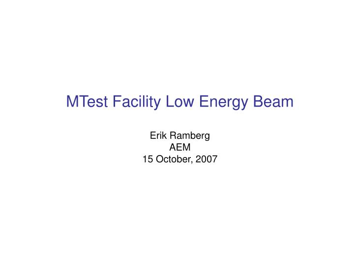 MTest Facility Low Energy Beam