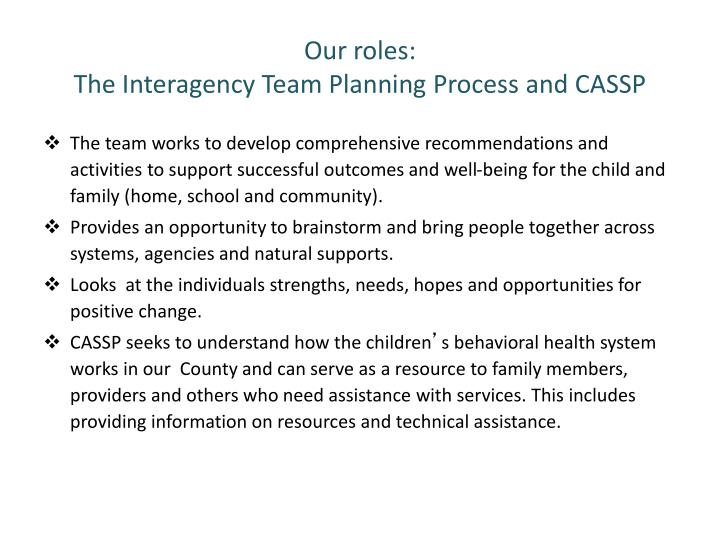 Our roles the interagency team planning process and cassp