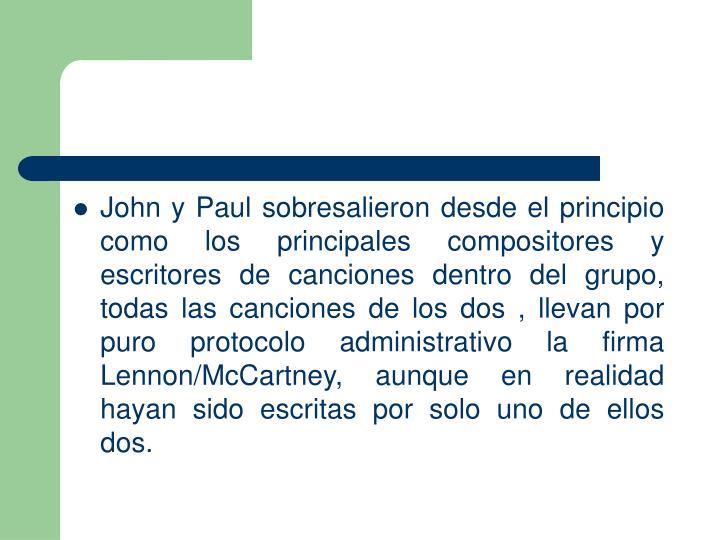 John y Paul sobresalieron desde el principio como los principales compositores y escritores de canciones dentro del grupo