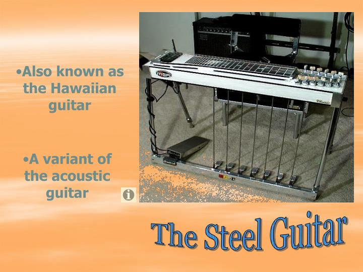 Also known as the Hawaiian guitar