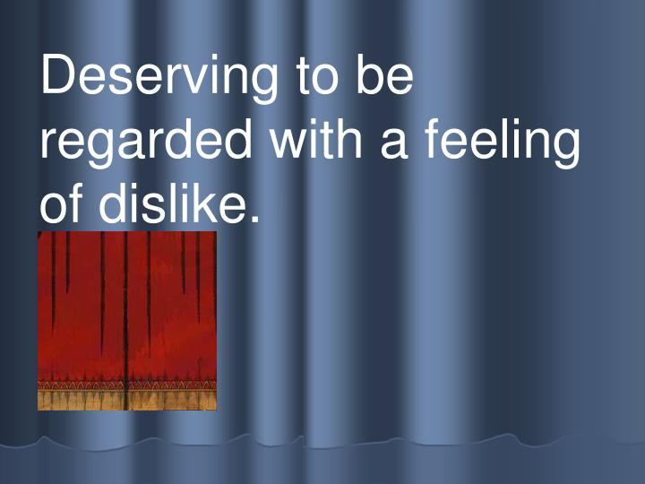 Deserving to be regarded with a feeling of dislike.