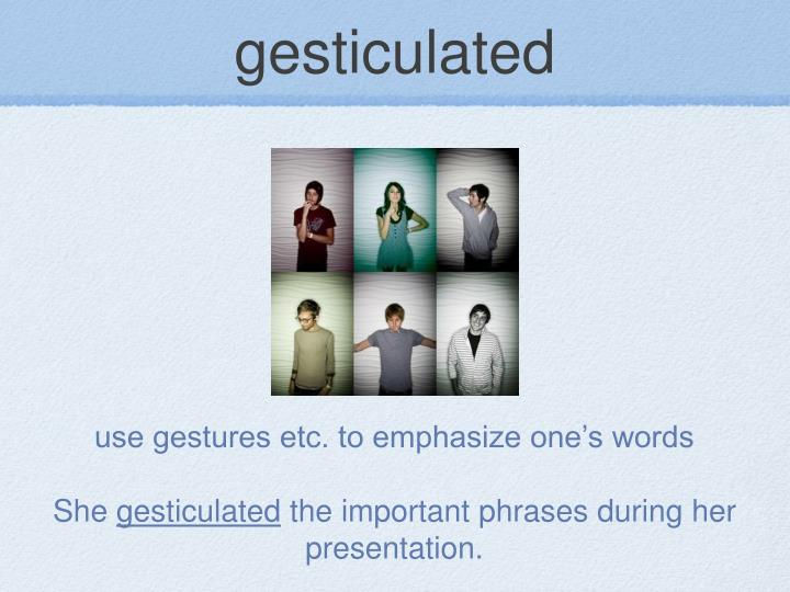 gesticulated