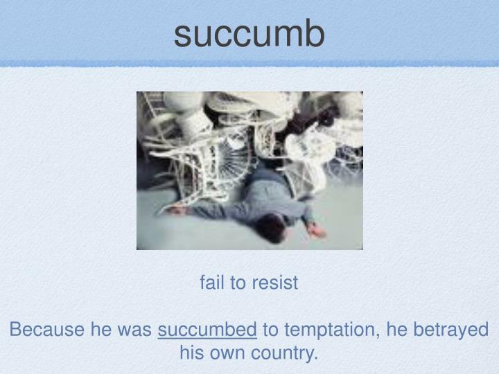 succumb