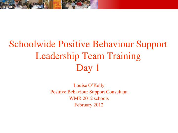 schoolwide positive behaviour support leadership team training day 1 n.