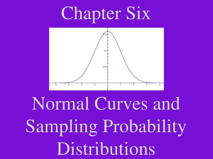 chapter six normal curves and sampling probability distributions n.