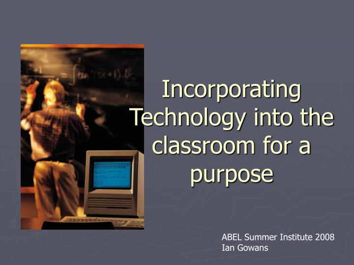 incorporating technology into the classroom for a purpose n.