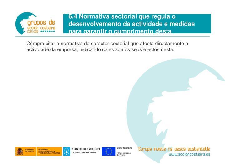 6.4 Normativa sectorial que regula o desenvolvemento da actividade e medidas para garantir o cumprimento desta