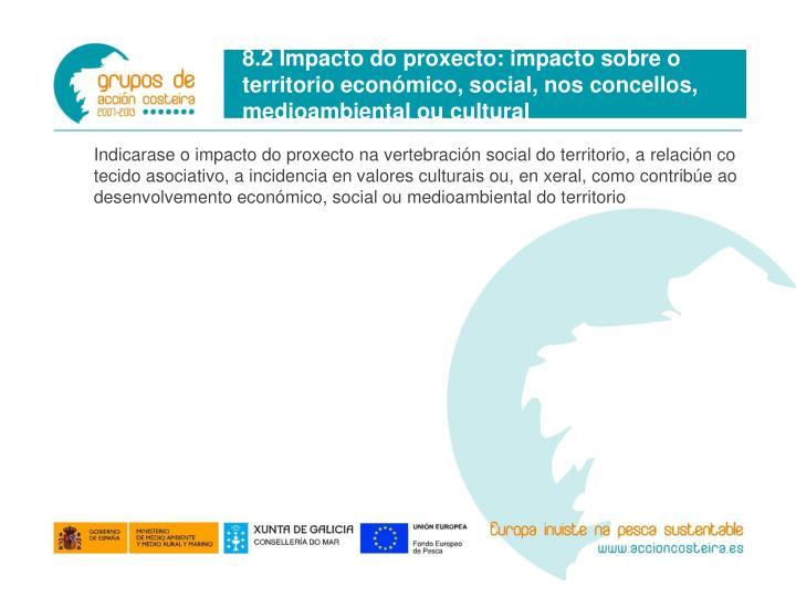 8.2 Impacto do proxecto: impacto sobre o territorio económico, social, nos concellos, medioambiental ou cultural