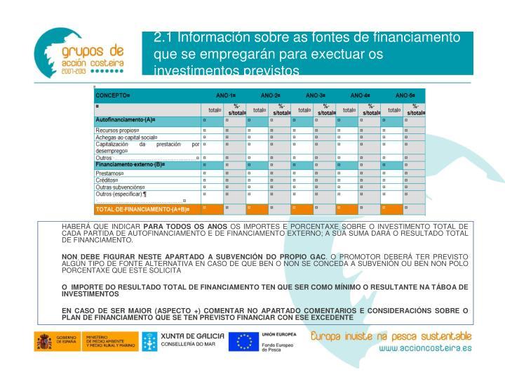 2.1 Información sobre as fontes de financiamento que se empregarán para exectuar os investimentos previstos