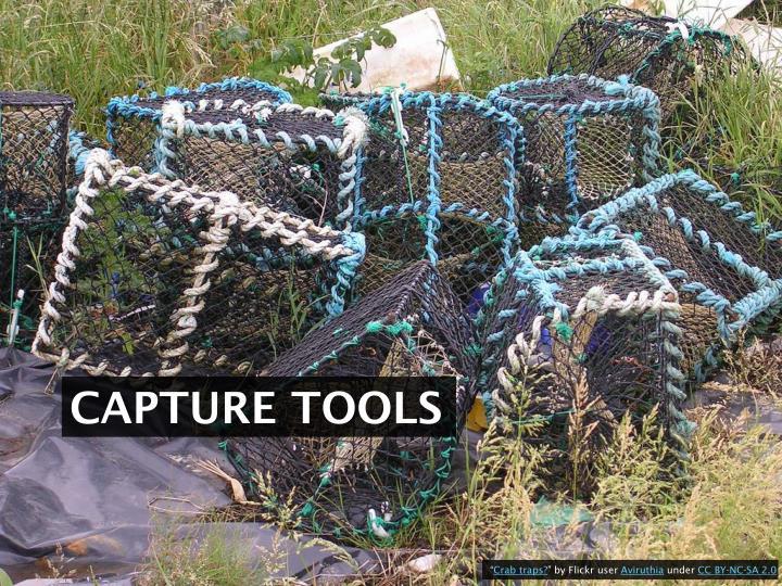 Capture tools