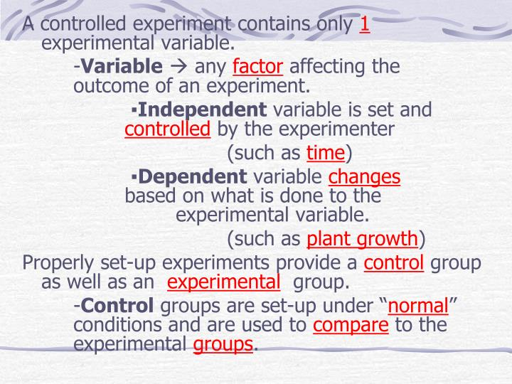 A controlled experiment contains only