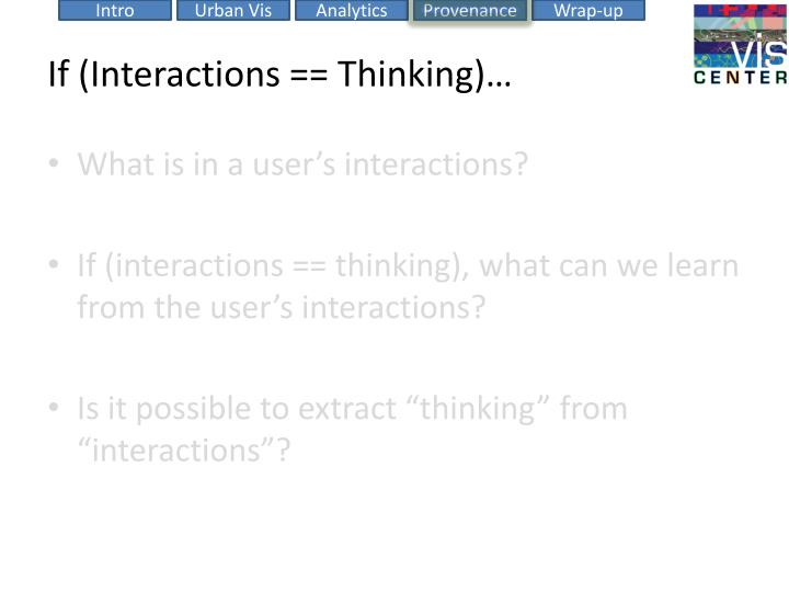 If (Interactions == Thinking)…