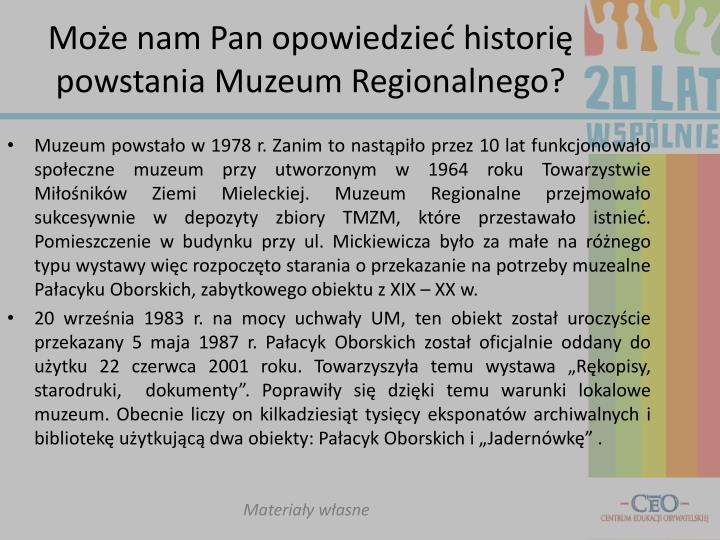 Może nam Pan opowiedzieć historię powstania Muzeum Regionalnego?