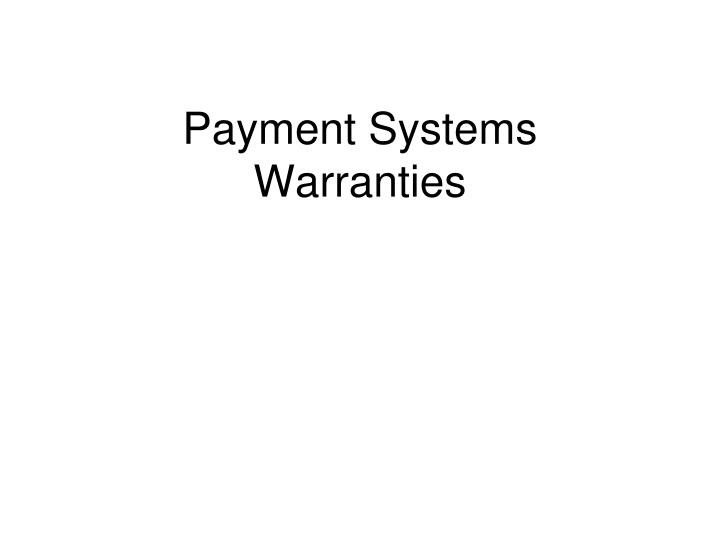 Payment systems warranties