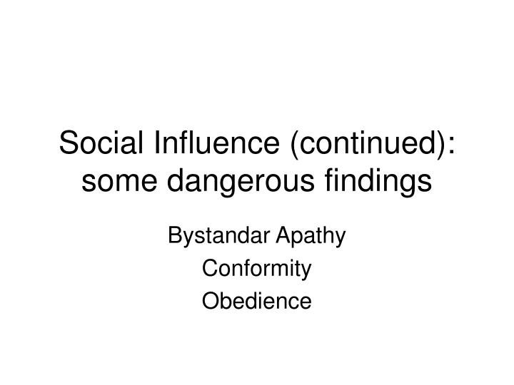 Social Influence (continued): some dangerous findings