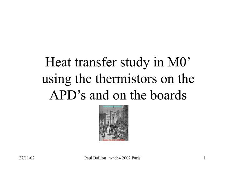 heat transfer study in m0 using the thermistors on the apd s and on the boards n.